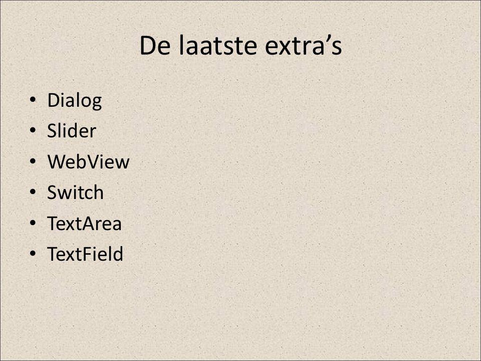 De laatste extra's Dialog Slider WebView Switch TextArea TextField