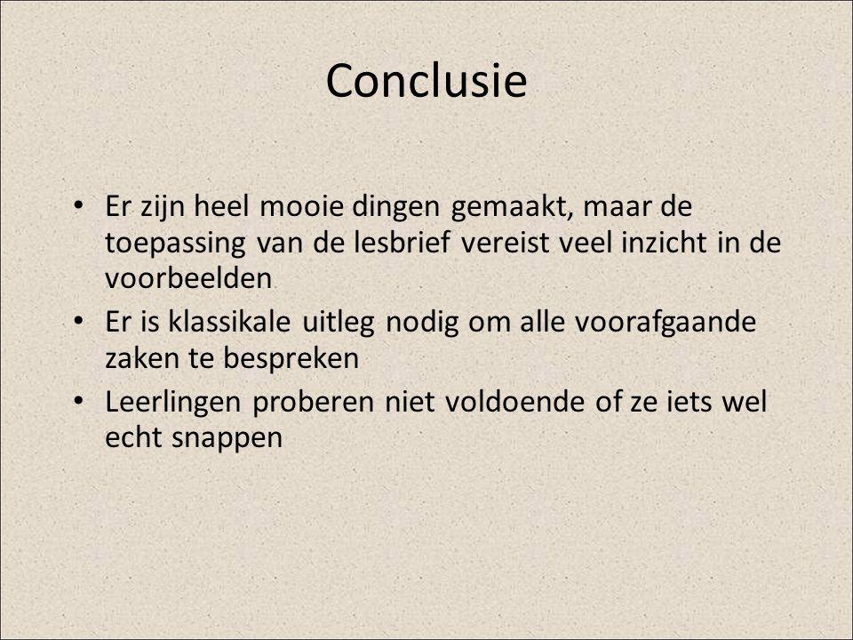 Conclusie Er zijn heel mooie dingen gemaakt, maar de toepassing van de lesbrief vereist veel inzicht in de voorbeelden.