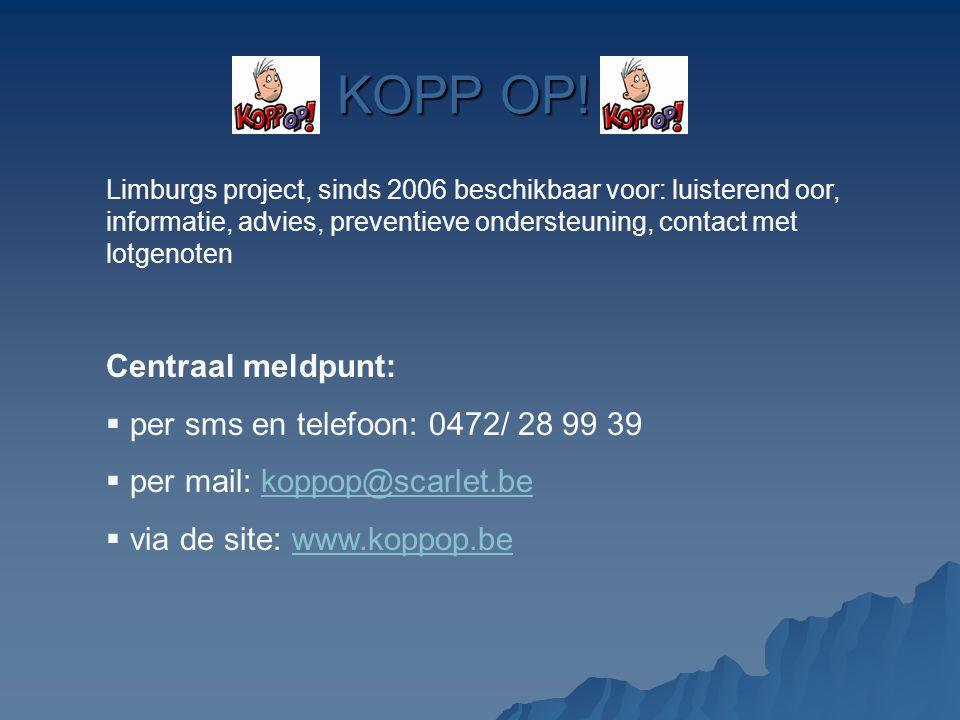 KOPP OP! Centraal meldpunt: per sms en telefoon: 0472/ 28 99 39