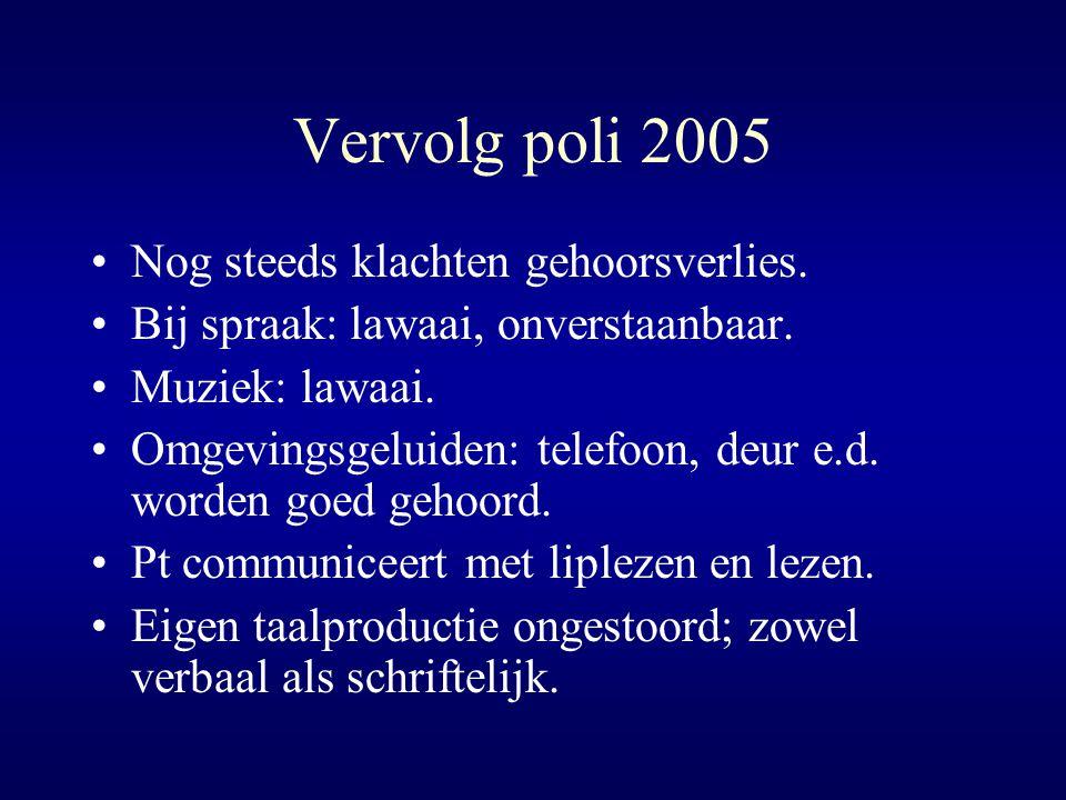 Vervolg poli 2005 Nog steeds klachten gehoorsverlies.