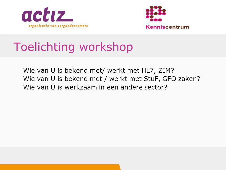 Toelichting workshop Wie van U is bekend met/ werkt met HL7, ZIM