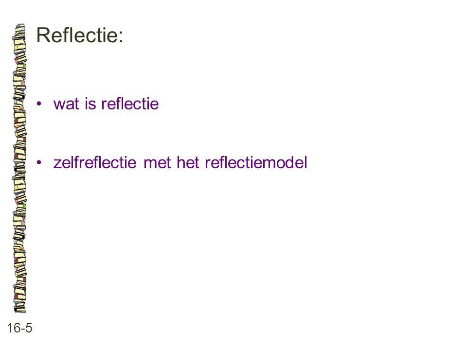 Reflectie: • wat is reflectie • zelfreflectie met het reflectiemodel