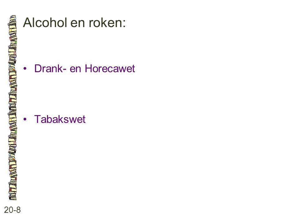 Alcohol en roken: • Drank- en Horecawet • Tabakswet 20-8