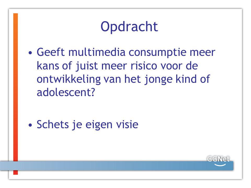 Opdracht Geeft multimedia consumptie meer kans of juist meer risico voor de ontwikkeling van het jonge kind of adolescent