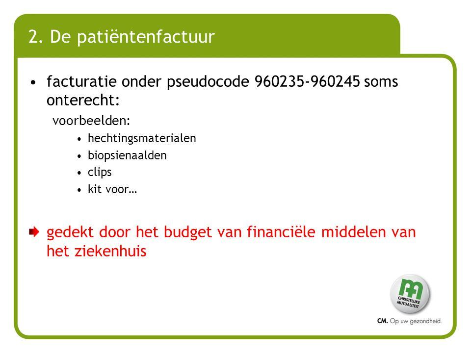 2. De patiëntenfactuur facturatie onder pseudocode 960235-960245 soms onterecht: voorbeelden: hechtingsmaterialen.