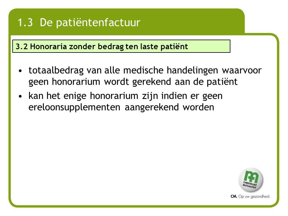 1.3 De patiëntenfactuur 3.2 Honoraria zonder bedrag ten laste patiënt.