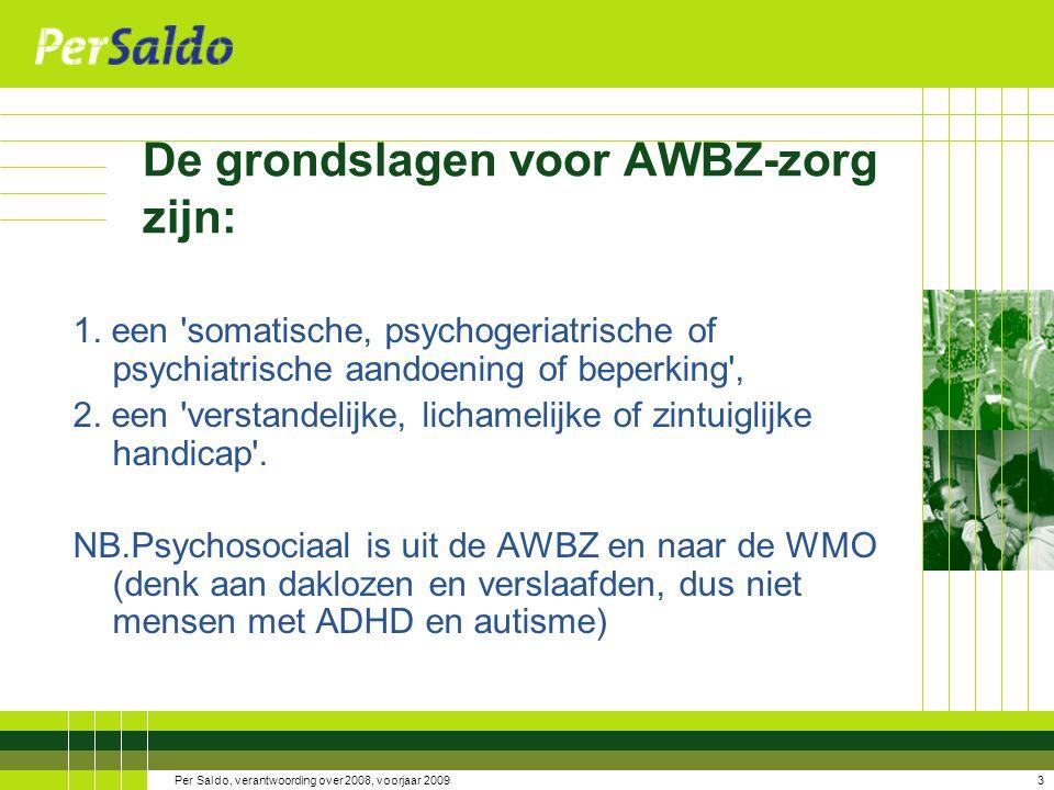 De grondslagen voor AWBZ-zorg zijn: