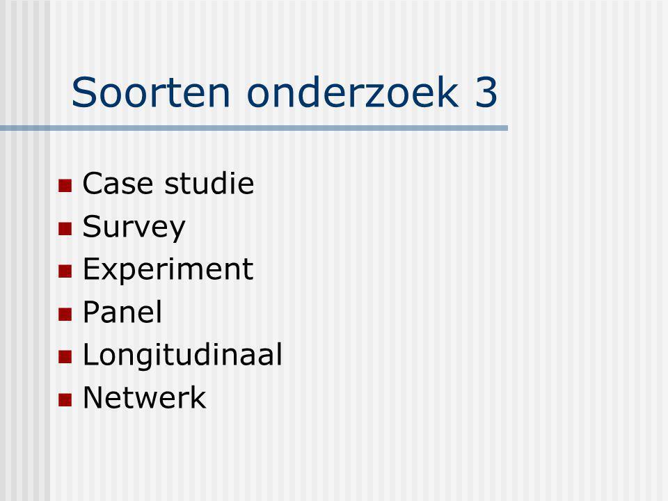 Soorten onderzoek 3 Case studie Survey Experiment Panel Longitudinaal