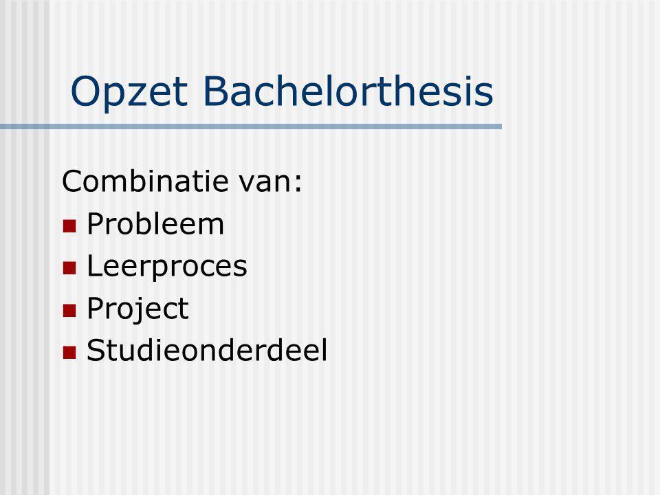 Opzet Bachelorthesis Combinatie van: Probleem Leerproces Project