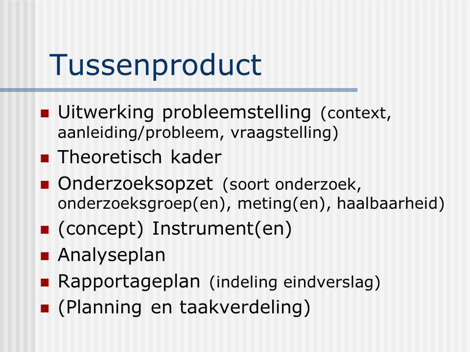 Tussenproduct Uitwerking probleemstelling (context, aanleiding/probleem, vraagstelling) Theoretisch kader.