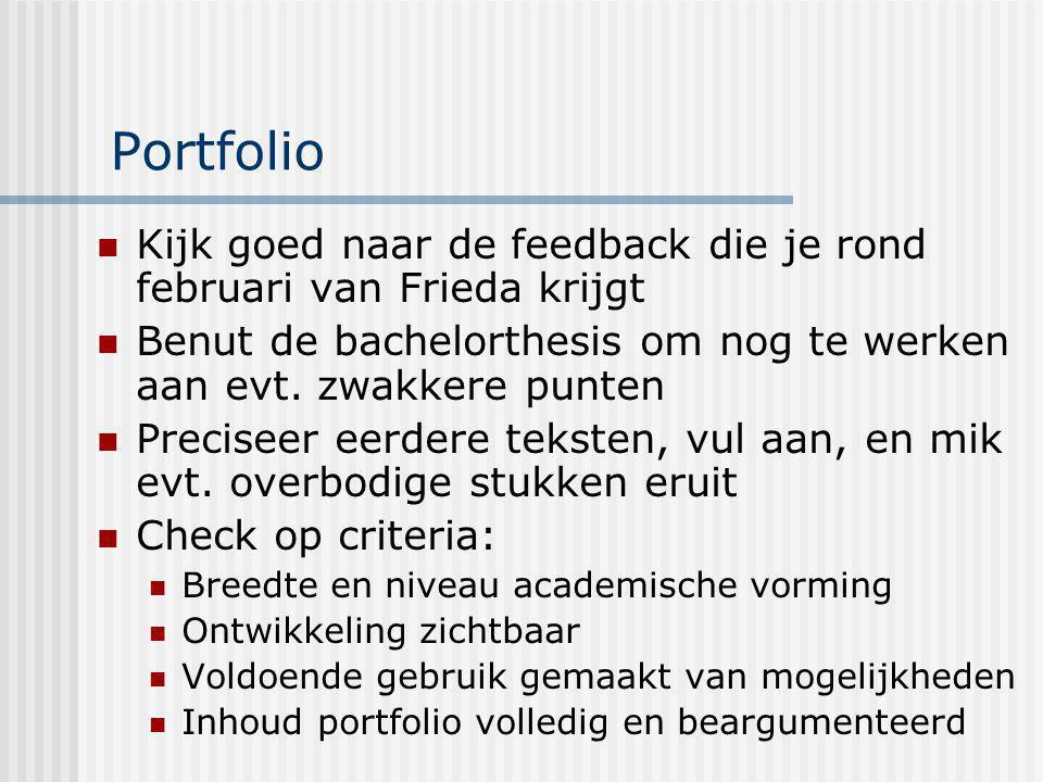 Portfolio Kijk goed naar de feedback die je rond februari van Frieda krijgt. Benut de bachelorthesis om nog te werken aan evt. zwakkere punten.