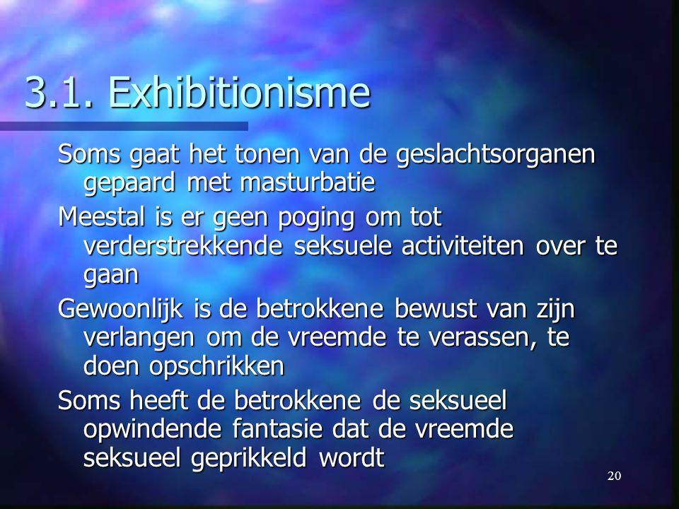 3.1. Exhibitionisme Soms gaat het tonen van de geslachtsorganen gepaard met masturbatie.