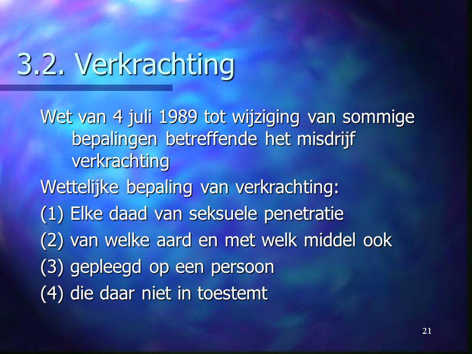 3.2. Verkrachting Wet van 4 juli 1989 tot wijziging van sommige bepalingen betreffende het misdrijf verkrachting.