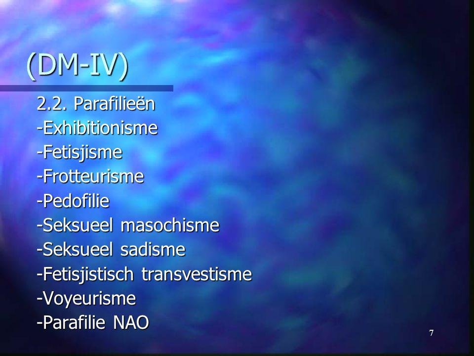 (DM-IV) 2.2. Parafilieën -Exhibitionisme -Fetisjisme -Frotteurisme