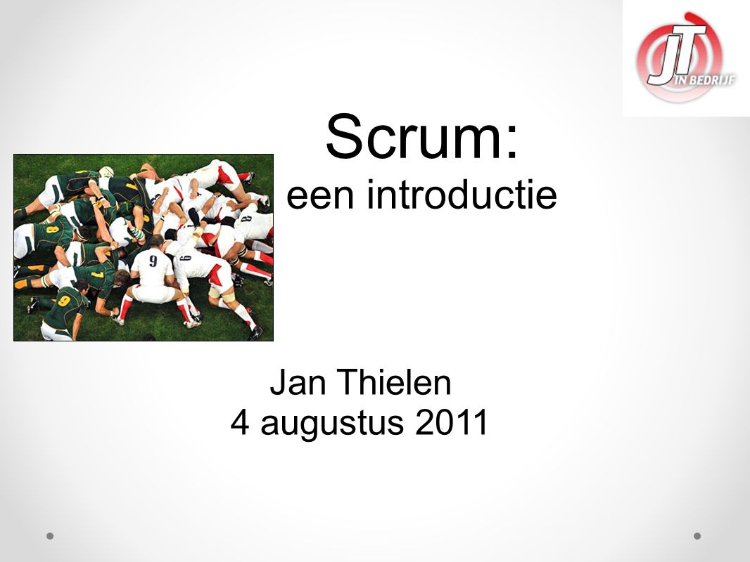 Scrum: een introductie Jan Thielen 4 augustus 2011 1