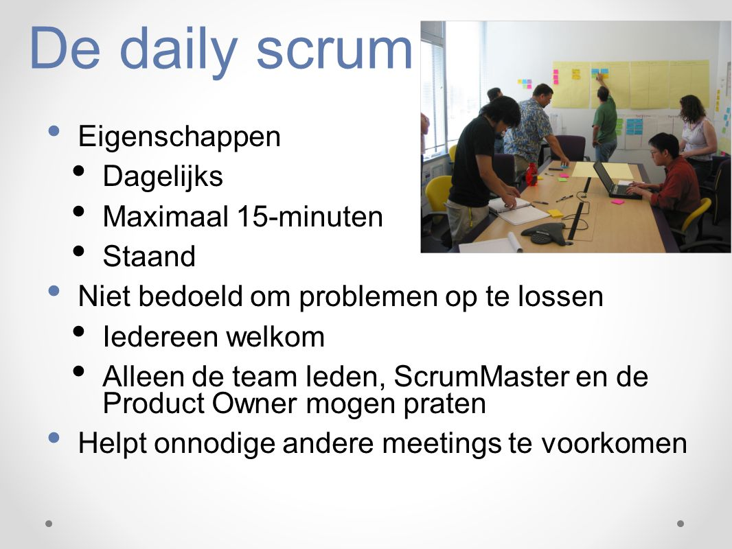 De daily scrum Eigenschappen Dagelijks Maximaal 15-minuten Staand