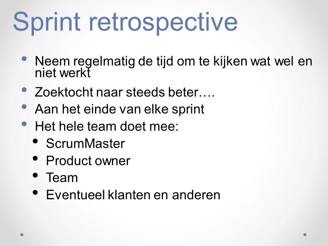 Sprint retrospective Neem regelmatig de tijd om te kijken wat wel en niet werkt. Zoektocht naar steeds beter….