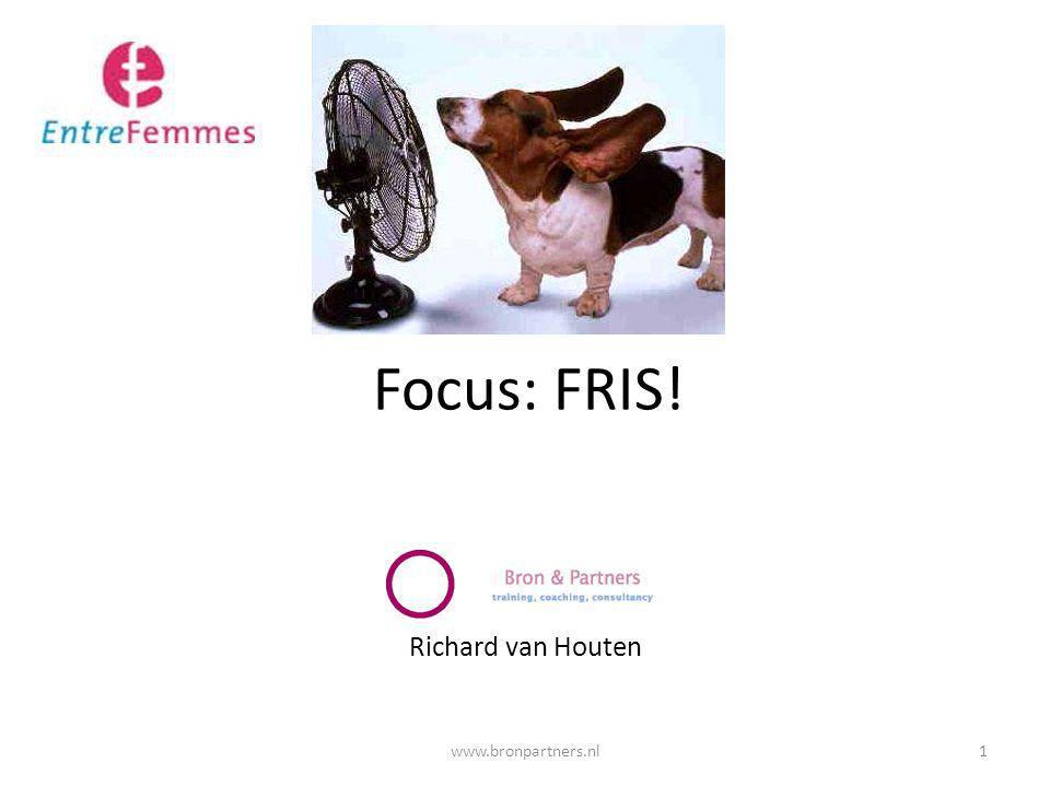 Focus: FRIS! Richard van Houten www.bronpartners.nl