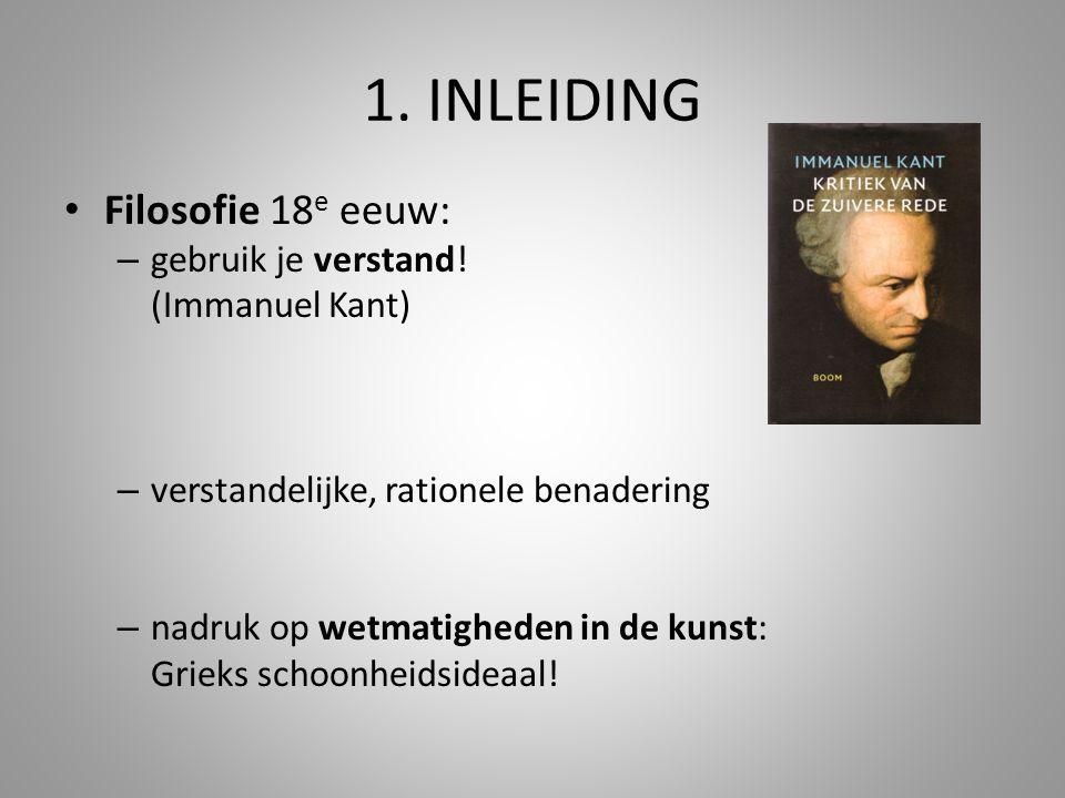 1. INLEIDING Filosofie 18e eeuw: gebruik je verstand! (Immanuel Kant)