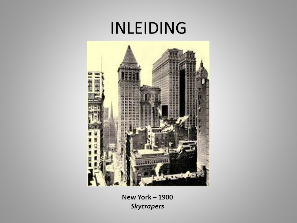 INLEIDING New York – 1900 Skycrapers
