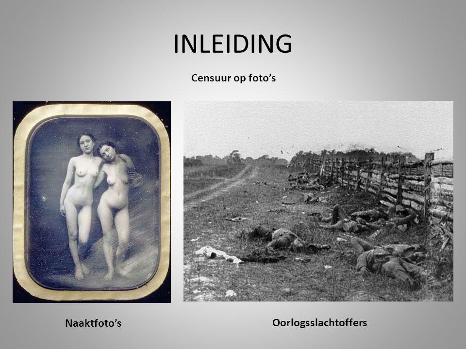 INLEIDING Censuur op foto's Naaktfoto's Oorlogsslachtoffers