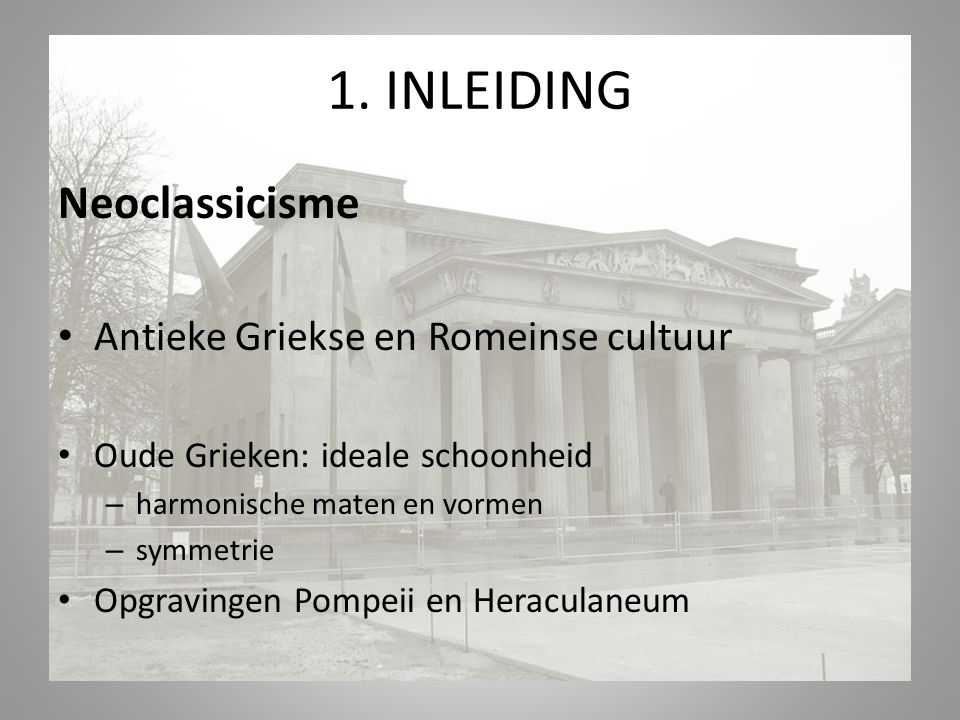 1. INLEIDING Neoclassicisme Antieke Griekse en Romeinse cultuur