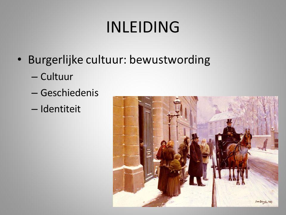 INLEIDING Burgerlijke cultuur: bewustwording Cultuur Geschiedenis