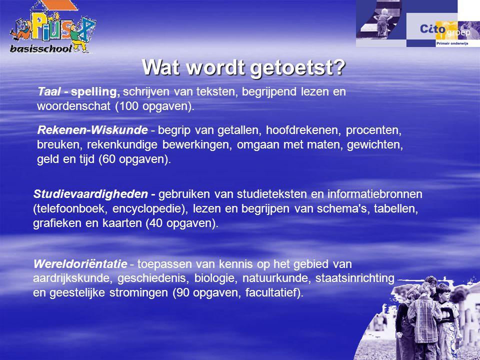 Wat wordt getoetst Taal - spelling, schrijven van teksten, begrijpend lezen en woordenschat (100 opgaven).