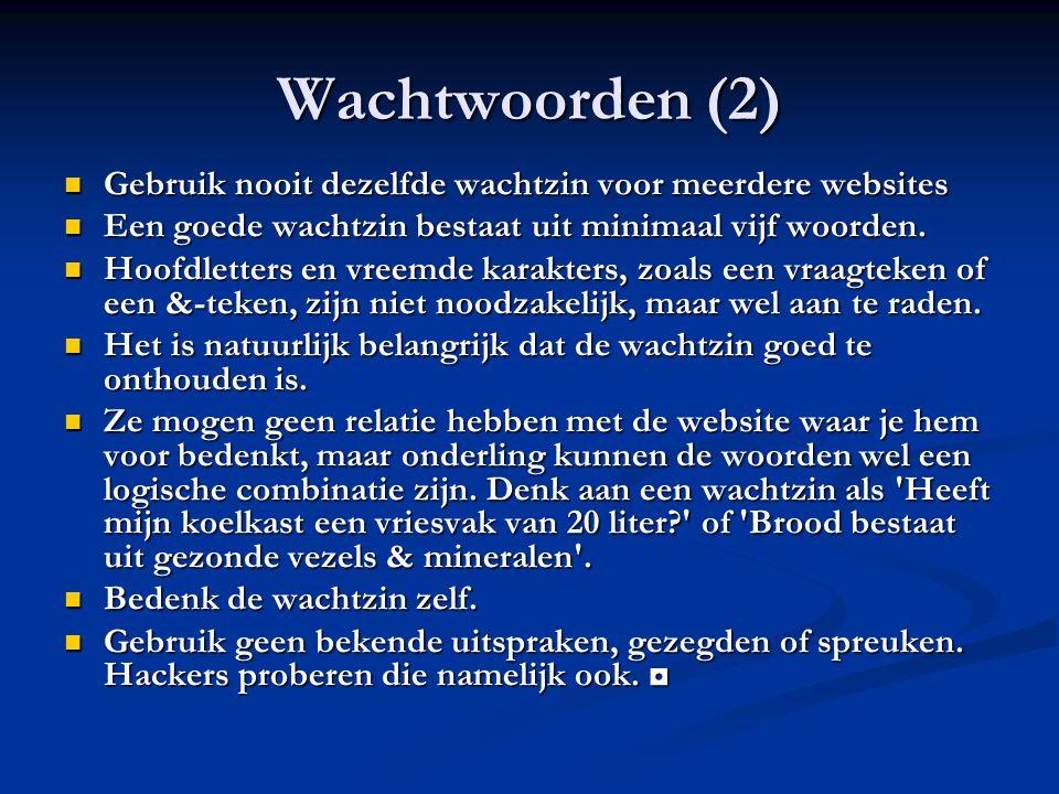 Wachtwoorden (2) Gebruik nooit dezelfde wachtzin voor meerdere websites. Een goede wachtzin bestaat uit minimaal vijf woorden.
