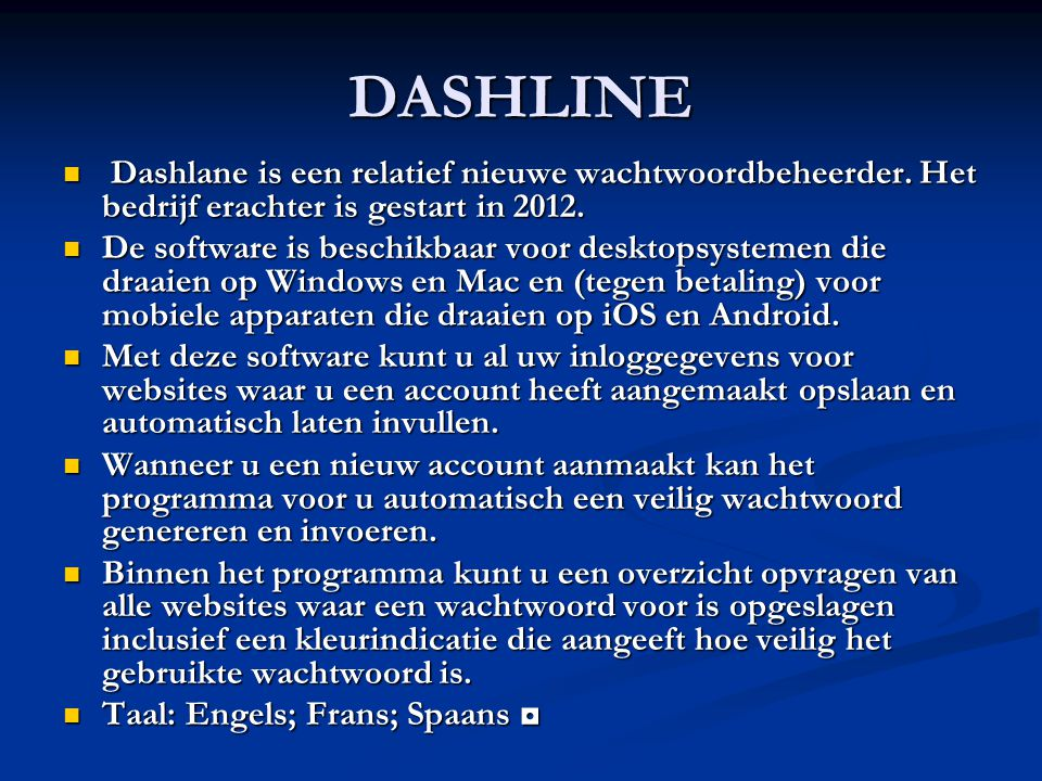 DASHLINE Dashlane is een relatief nieuwe wachtwoordbeheerder. Het bedrijf erachter is gestart in 2012.