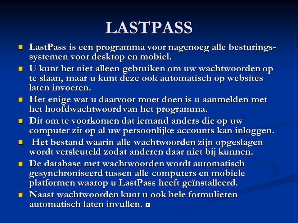LASTPASS LastPass is een programma voor nagenoeg alle besturings-systemen voor desktop en mobiel.