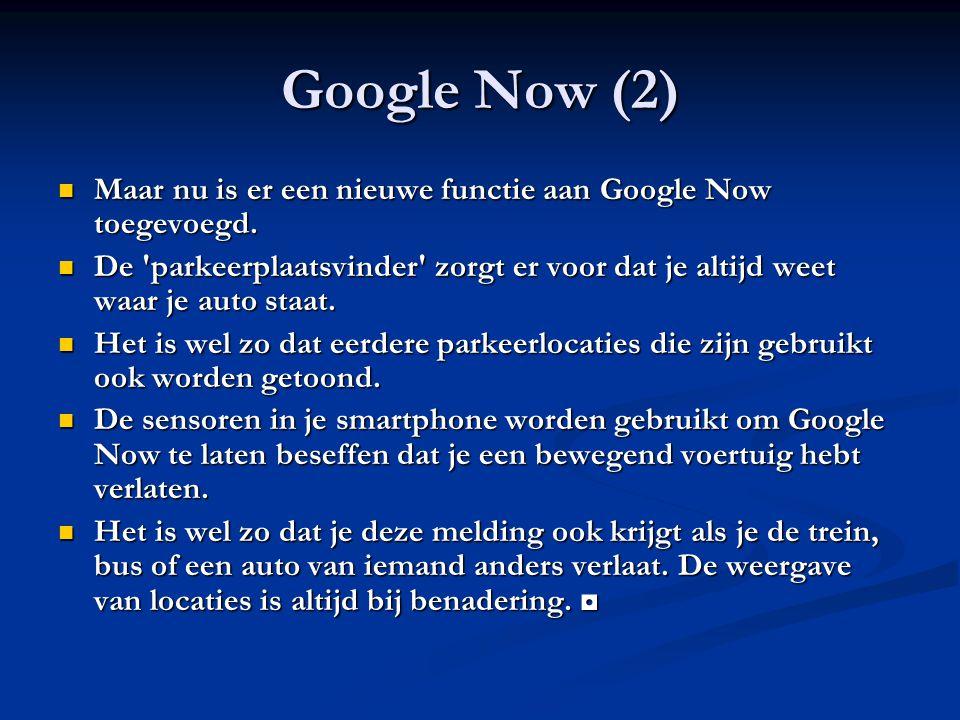 Google Now (2) Maar nu is er een nieuwe functie aan Google Now toegevoegd.