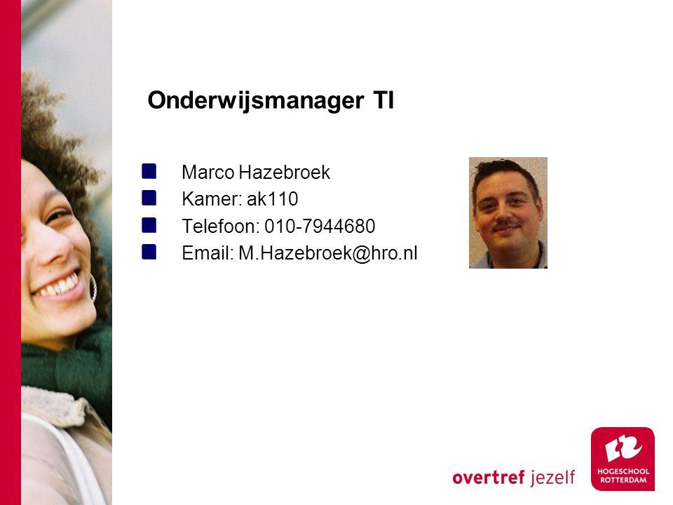 Onderwijsmanager TI Marco Hazebroek Kamer: ak110 Telefoon: 010-7944680
