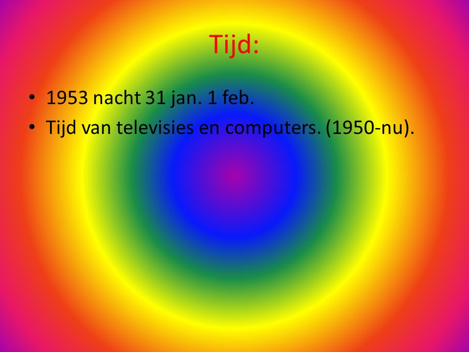 Tijd: 1953 nacht 31 jan. 1 feb. Tijd van televisies en computers. (1950-nu).