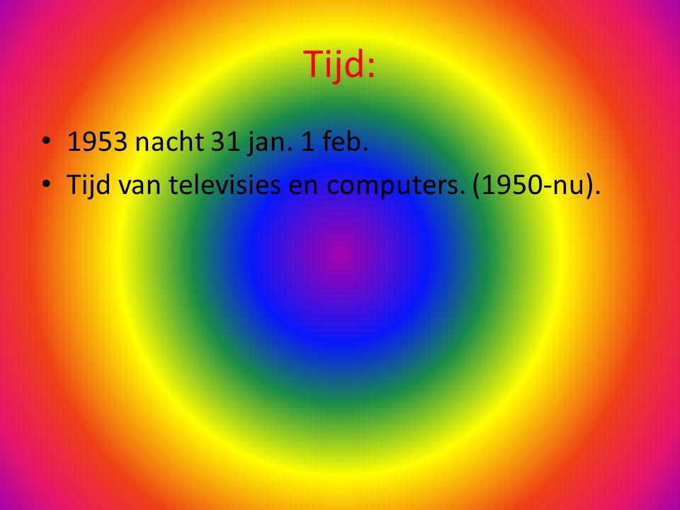 Tijd: 1953 nacht 31 jan. 1 feb. Tijd van televisies en computers. (1950-nu).