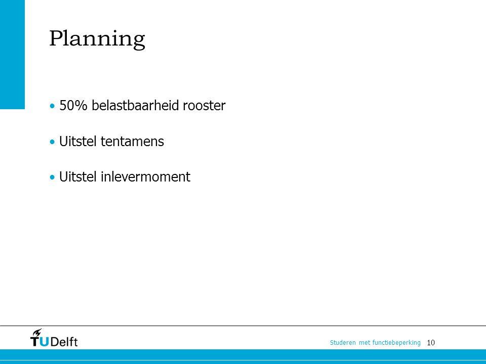 Planning • 50% belastbaarheid rooster Uitstel tentamens