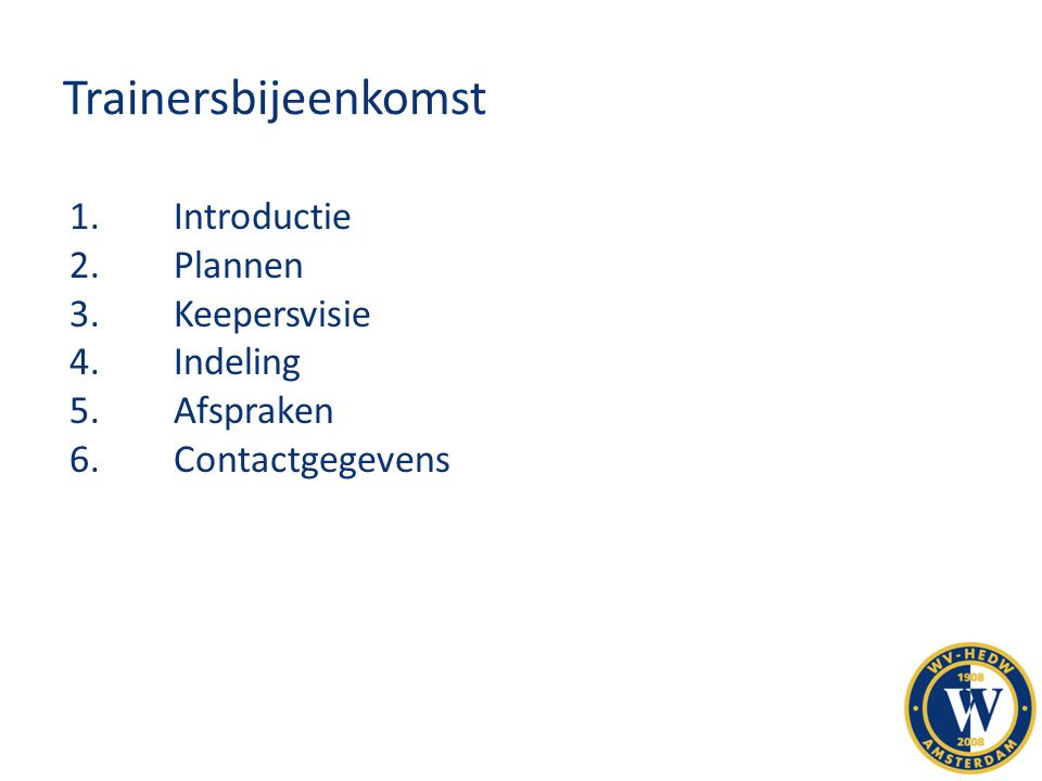 Trainersbijeenkomst 1. Introductie 2. Plannen 3. Keepersvisie
