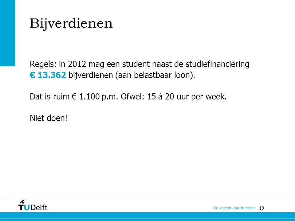 Bijverdienen Regels: in 2012 mag een student naast de studiefinanciering € 13.362 bijverdienen (aan belastbaar loon).