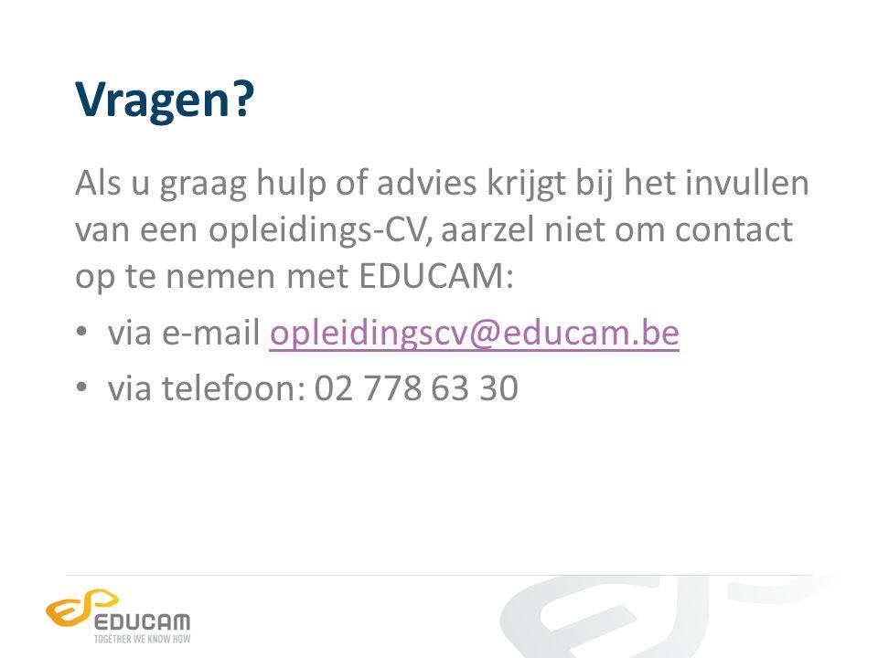 Vragen Als u graag hulp of advies krijgt bij het invullen van een opleidings-CV, aarzel niet om contact op te nemen met EDUCAM: