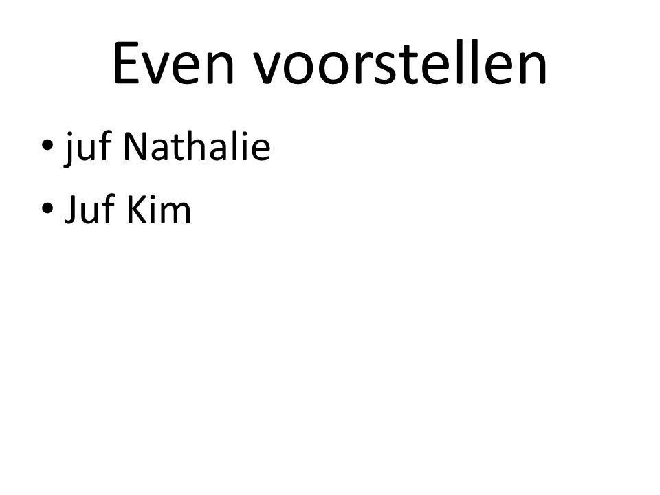 Even voorstellen juf Nathalie Juf Kim