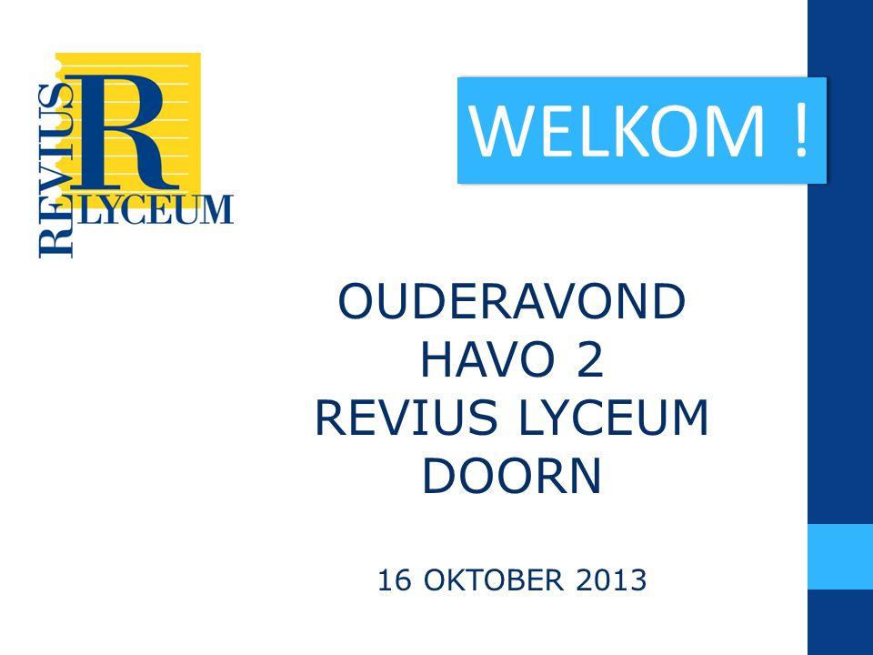 WELKOM ! OUDERAVOND HAVO 2 REVIUS LYCEUM DOORN 16 OKTOBER 2013