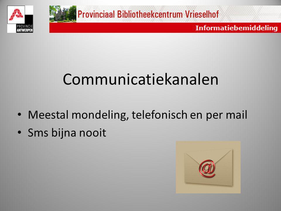 Communicatiekanalen Meestal mondeling, telefonisch en per mail