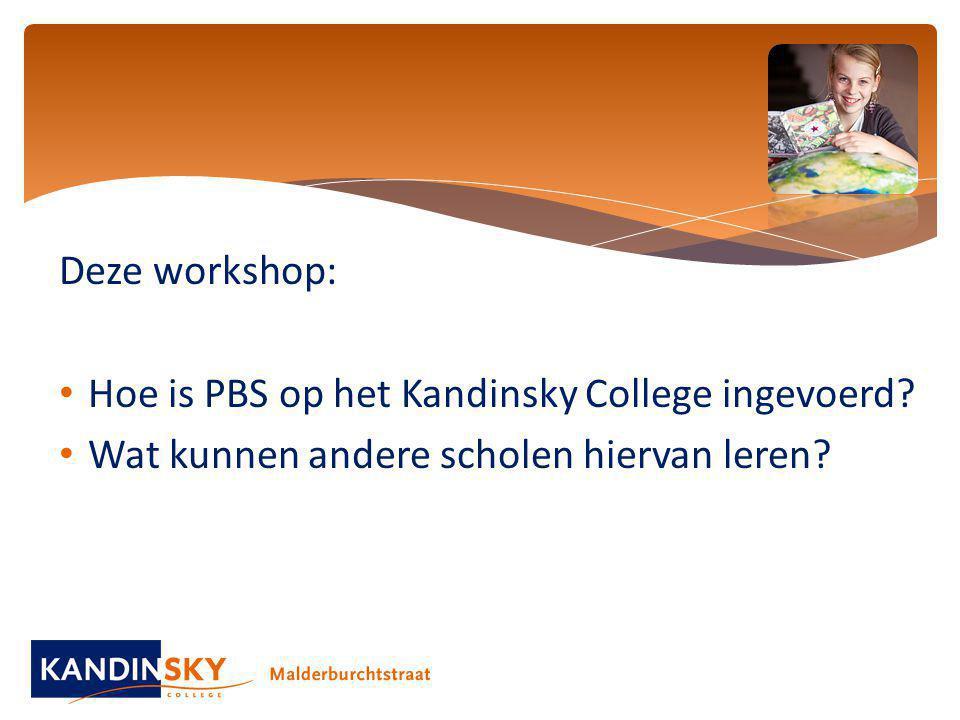Deze workshop: Hoe is PBS op het Kandinsky College ingevoerd.