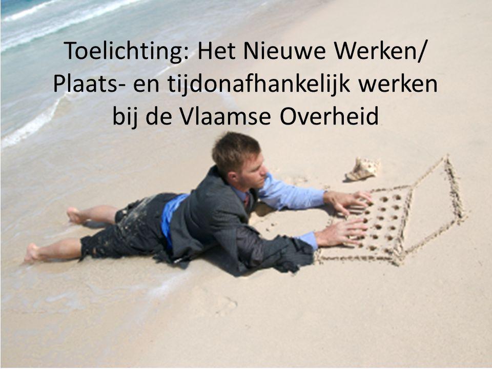 Toelichting: Het Nieuwe Werken/ Plaats- en tijdonafhankelijk werken bij de Vlaamse Overheid
