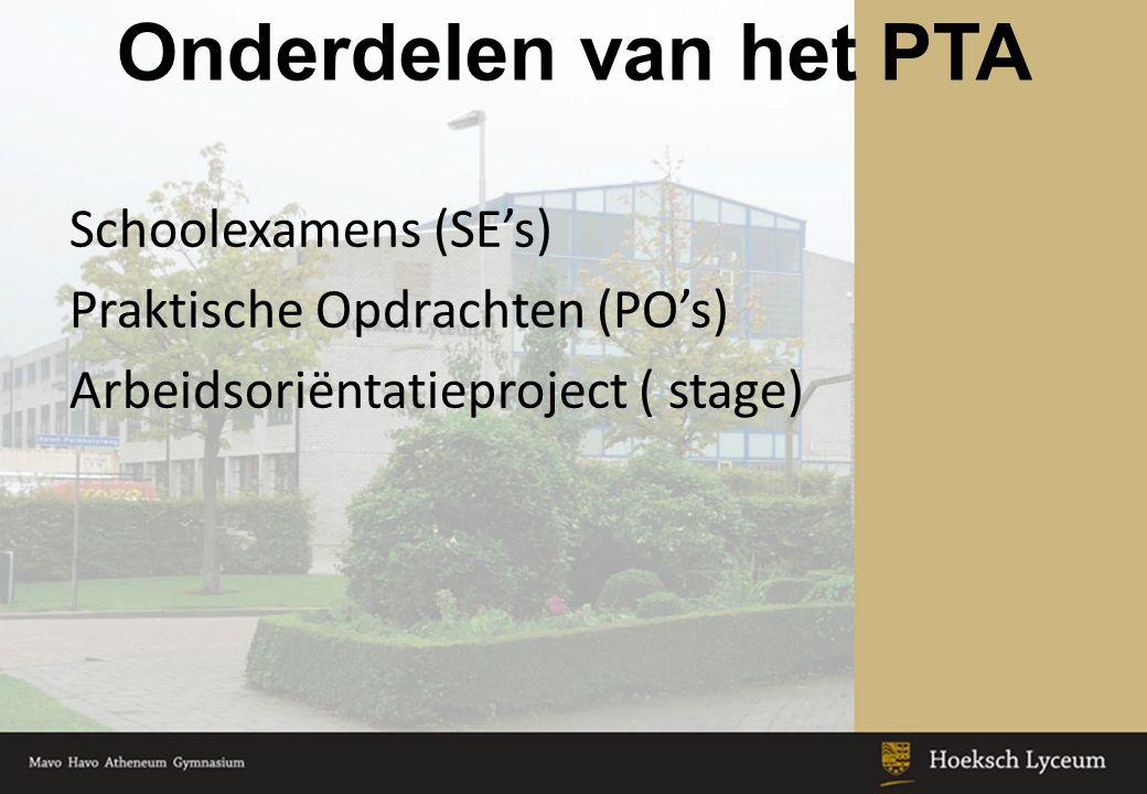 Onderdelen van het PTA Schoolexamens (SE's) Praktische Opdrachten (PO's) Arbeidsoriëntatieproject ( stage)