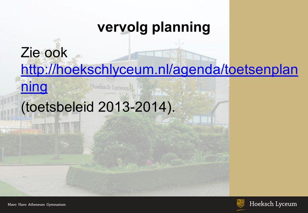 vervolg planning Zie ook http://hoekschlyceum.nl/agenda/toetsenplanning (toetsbeleid 2013-2014). Keuzeonderwijs: