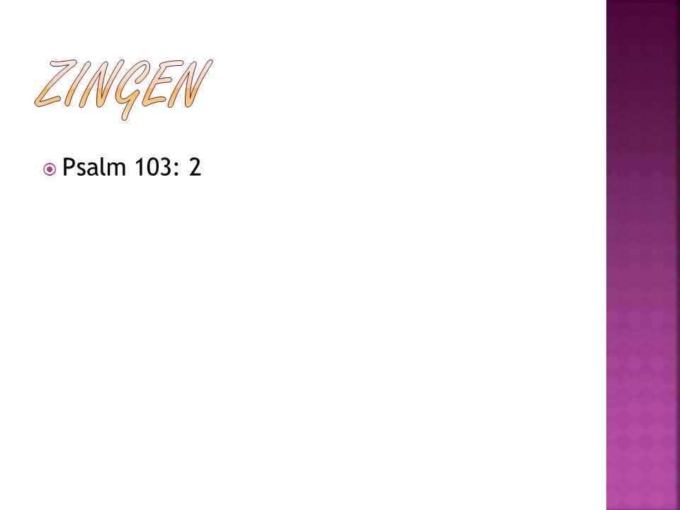 Zingen Psalm 103: 2