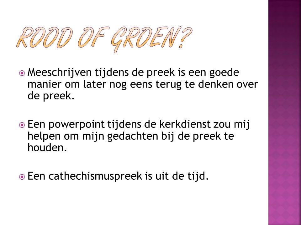 Rood of Groen Meeschrijven tijdens de preek is een goede manier om later nog eens terug te denken over de preek.