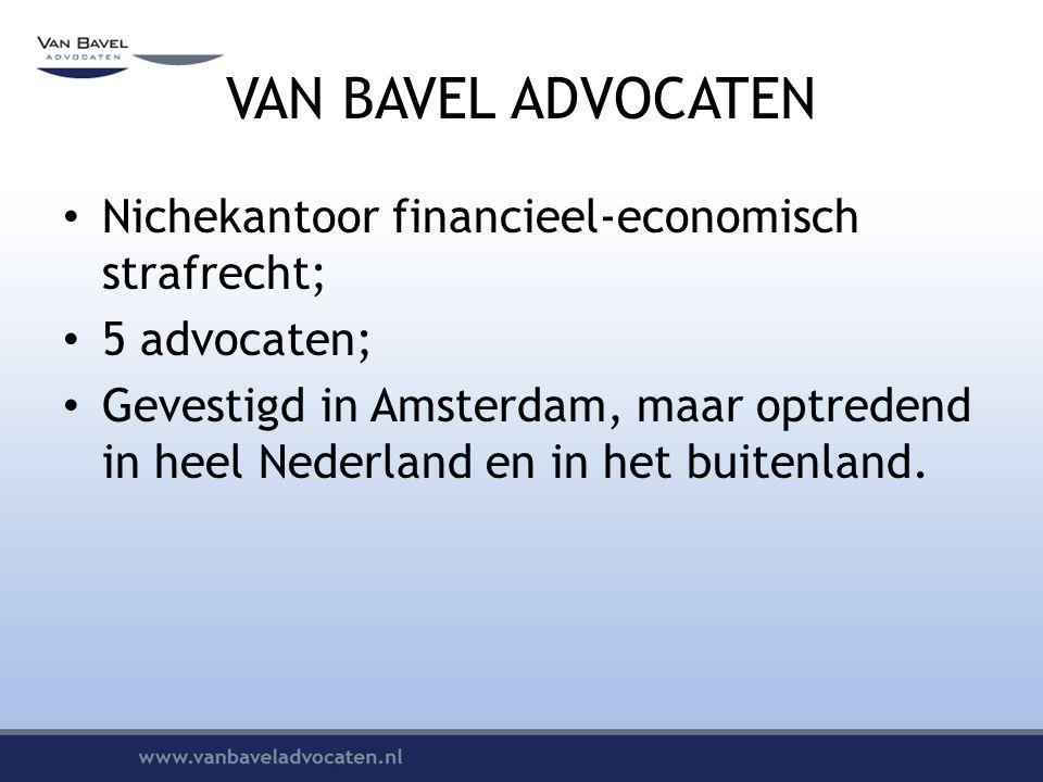 VAN BAVEL ADVOCATEN Nichekantoor financieel-economisch strafrecht;