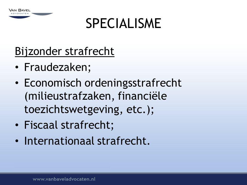 SPECIALISME Bijzonder strafrecht Fraudezaken;